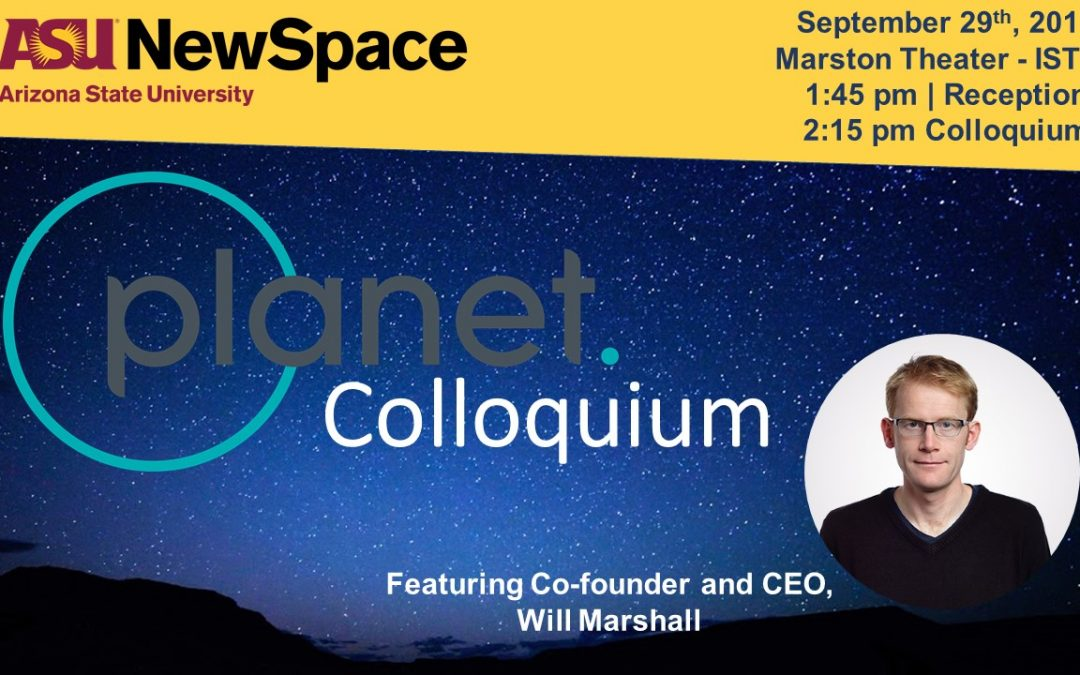 ASU NewSpace Special Colloquium with Planet Co-Founder and CEO, Will Marshall